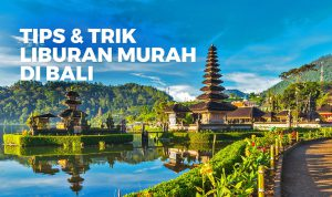 Here are 7 Cheap Holiday Tips and Tricks to Bali For Beginners