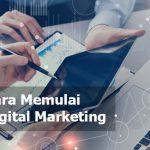Cara Mudah Memulai Digital Marketing Secara Lengkap untuk Pemula
