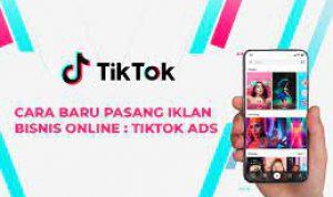 TikTok ADS : Panduan dan Cara Mudah Beriklan di TikTok Lengkap